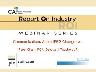 Communications About IFRS Changeover Peter Chant, FCA, Deloitte & Touche LLP