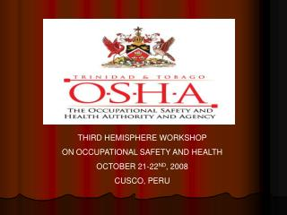 THIRD HEMISPHERE WORKSHOP  ON OCCUPATIONAL SAFETY AND HEALTH  OCTOBER 21-22 ND , 2008 CUSCO, PERU