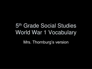 5 th  Grade Social Studies World War 1 Vocabulary
