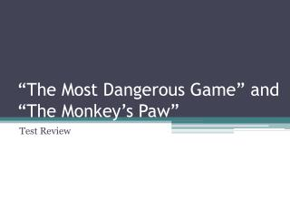 """The Most Dangerous Game"" and ""The Monkey's Paw"""