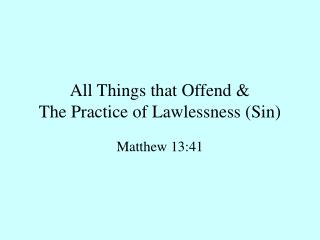 All Things that Offend & The Practice of Lawlessness (Sin)