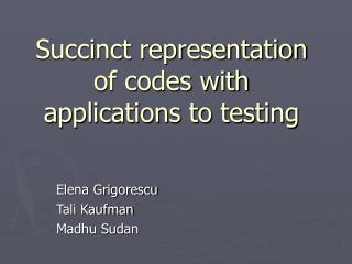 Succinct representation of codes with applications to testing