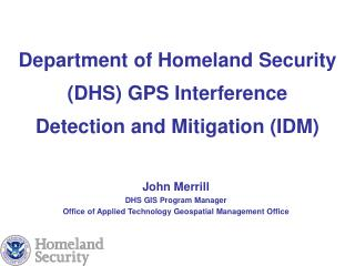 Department of Homeland Security (DHS) GPS Interference  Detection and Mitigation (IDM)