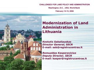 Modernization of Land Administration in Lithuania Kestutis Sabaliauskas Director General, SECR