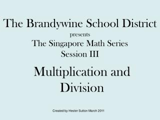 The Brandywine School District presents The Singapore Math Series Session III