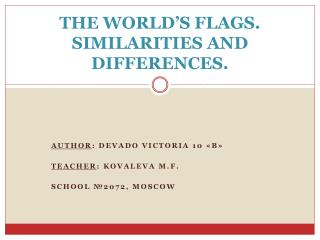 THE WORLD'S FLAGS. SIMILARITIES AND DIFFERENCES.