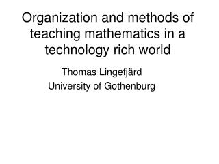 Organization and methods of teaching mathematics in a technology rich world
