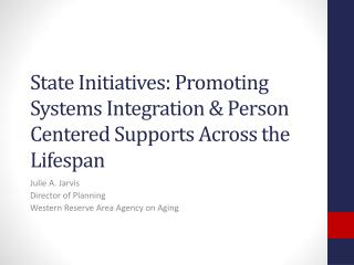 State Initiatives: Promoting Systems Integration & Person Centered Supports Across the Lifespan