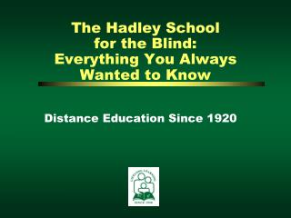 The Hadley School  for the Blind: Everything You Always Wanted to Know