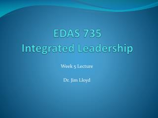 EDAS 735  Integrated Leadership