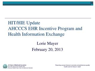 HIT/HIE Update  AHCCCS EHR Incentive Program and Health Information Exchange