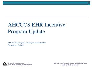 AHCCCS EHR Incentive Program Update  AHCCCS Managed Care Organization Update September 19, 2012