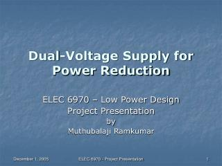 Dual-Voltage Supply for  Power Reduction