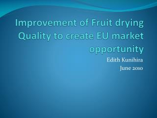 Improvement of Fruit drying Quality to create EU market opportunity
