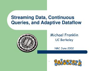 Streaming Data, Continuous Queries, and Adaptive Dataflow