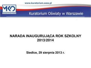 NARADA INAUGURUJĄCA ROK SZKOLNY  2013/2014 Siedlce, 29 sierpnia 2013 r.