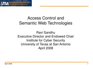 Access Control and Semantic Web Technologies Ravi Sandhu Executive Director and Endowed Chair