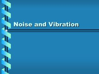 Noise and Vibration
