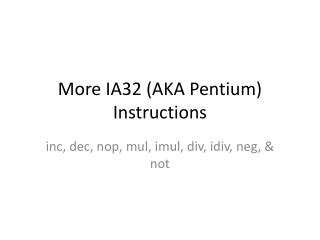 More IA32 (AKA Pentium) Instructions