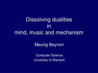 Dissolving dualities in mind, music and mechanism