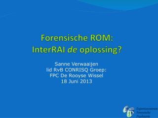 Forensische ROM:  InterRAI de oplossing ?