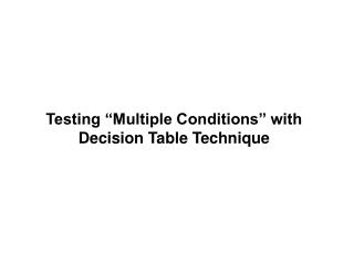"Testing ""Multiple Conditions"" with Decision Table Technique"
