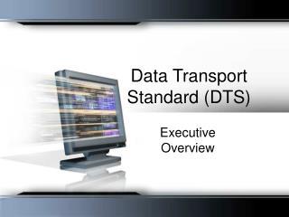 Data Transport Standard (DTS)