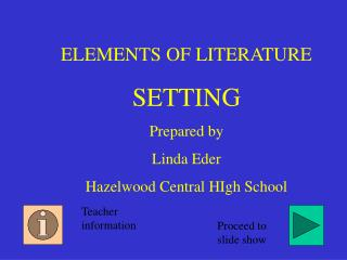 ELEMENTS OF LITERATURE SETTING Prepared by Linda Eder Hazelwood Central HIgh School