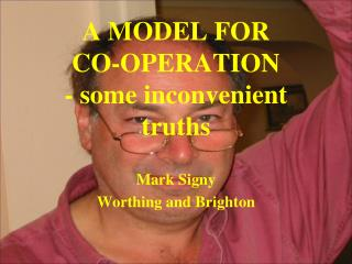 A MODEL FOR  CO-OPERATION - some inconvenient truths