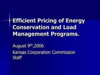 Efficient Pricing of Energy Conservation and Load Management Programs.