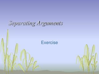 Separating Arguments