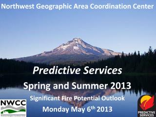 Northwest Geographic Area Coordination Center Predictive Services Spring and Summer 2013