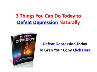 3 Things You Can Do Today to Defeat Depression Naturally