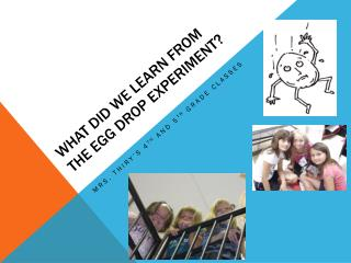 What did we Learn from the egg drop experiment?
