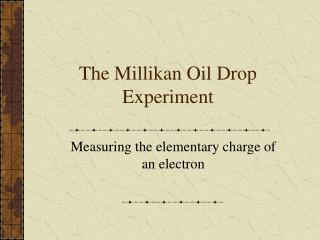 The Millikan Oil Drop Experiment