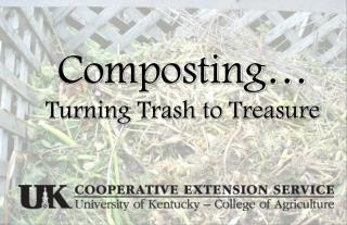 Composting� Turning Trash to Treasure