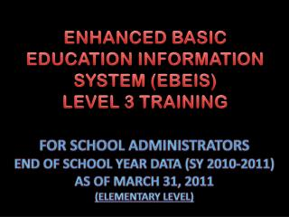 ENHANCED BASIC EDUCATION INFORMATION SYSTEM (EBEIS) LEVEL 3 TRAINING