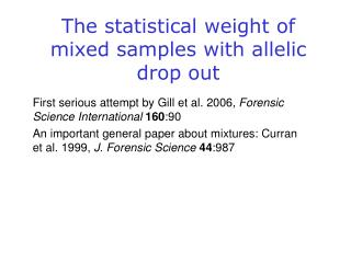 The statistical weight of mixed samples with allelic drop out