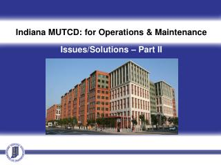 Indiana MUTCD: for Operations & Maintenance  Issues/Solutions � Part II