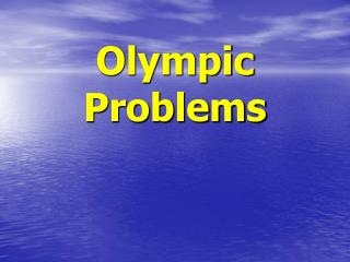 Olympic Problems Olympic Ideals The aim of the Olympics is to ...