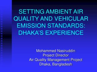 SETTING AMBIENT AIR QUALITY AND VEHICULAR EMISSION STANDARDS: DHAKA'S EXPERIENCE