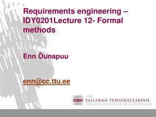 Requirements engineering –IDY0201Lecture 12- Formal methods Enn Õunapuu enn@cc.ttu.ee