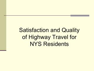 Satisfaction and Quality of Highway Travel for NYS Residents