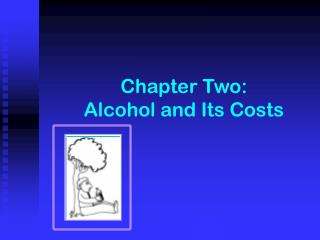 Chapter Two:  Alcohol and Its Costs