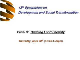 Panel 9:   Building Food Security Thursday, April 20 th  (12:45-1:45pm)