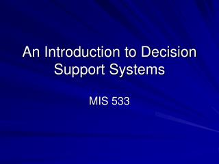 An Introduction to Decision Support Systems