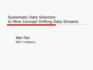 Systematic Data Selection  to Mine Concept Drifting Data Streams