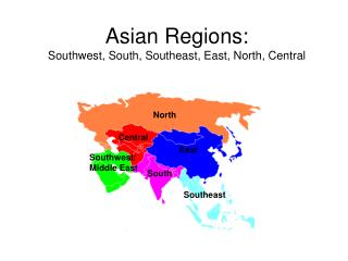 Asian Regions:  Southwest, South, Southeast, East, North, Central