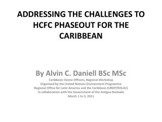 ADDRESSING THE CHALLENGES TO HCFC PHASEOUT FOR THE CARIBBEAN