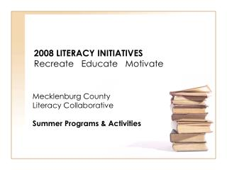 2008 LITERACY INITIATIVES  Recreate   Educate   Motivate